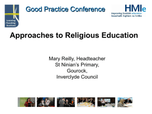 Approaches to Religious Education Good Practice Conference Mary Reilly, Headteacher St Ninian's Primary,