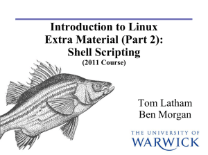 Introduction to Linux Extra Material (Part 2): Shell Scripting Tom Latham