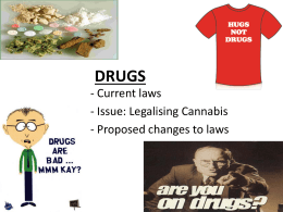 DRUGS - Current laws - Issue: Legalising Cannabis - Proposed changes to laws