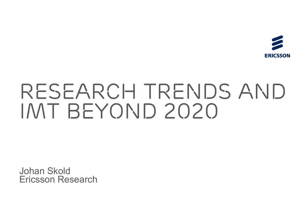 RESEARCH TRENDS AND IMT BEYOND 2020 Johan Skold Ericsson Research