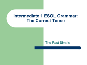 Intermediate 1 ESOL Grammar: The Correct Tense The Past Simple