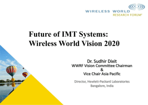 Future of IMT Systems: Wireless World Vision 2020 Dr. Sudhir Dixit