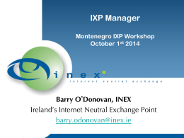 IXP Manager  Barry O Donovan, INEX Ireland's Internet Neutral Exchange Point