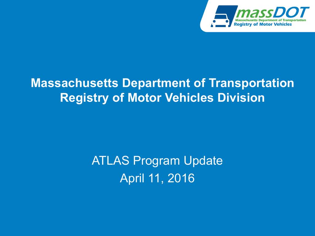 Massachusetts Department of Transportation Registry of Motor Vehicles Division ATLAS Program Update