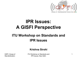 IPR Issues: A GISFI Perspective ITU Workshop on Standards and IPR Issues