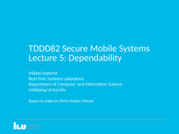 TDDD82 Secure Mobile Systems Lecture 5: Dependability