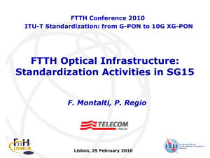 FTTH Optical Infrastructure: Standardization Activities in SG15 F. Montalti, P. Regio