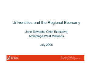 Universities and the Regional Economy John Edwards, Chief Executive Advantage West Midlands