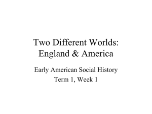 Two Different Worlds: England & America Early American Social History