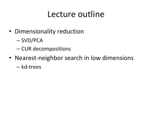 Lecture outline • Dimensionality reduction • Nearest-neighbor search in low dimensions – SVD/PCA