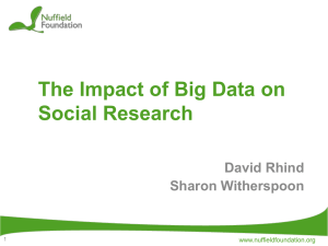 The Impact of Big Data on Social Research David Rhind Sharon Witherspoon