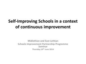 Self-Improving Schools in a context of continuous improvement Midlothian and East Lothian