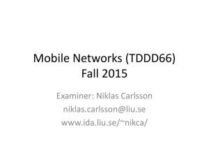 Mobile Networks (TDDD66) Fall 2015 Examiner: Niklas Carlsson