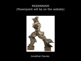 MODERNISM (Powerpoint will be on the website) Jonathan Davies