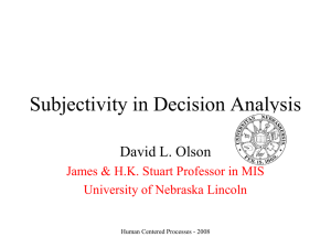Subjectivity in Decision Analysis David L. Olson University of Nebraska Lincoln