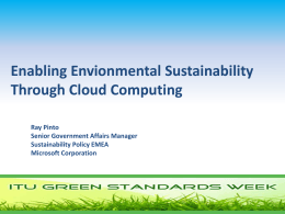 Enabling Envionmental Sustainability Through Cloud Computing Ray Pinto Senior Government Affairs Manager