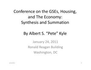 "Conference on the GSEs, Housing,  and The Economy:   Synthesis and Summation By Albert S. ""Pete"" Kyle"