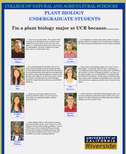 I'm a plant biology major at UCR because……...  PLANT BIOLOGY UNDERGRADUATE STUDENTS
