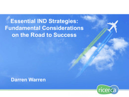 Essential IND Strategies: Fundamental Considerations on the Road to Success Darren Warren