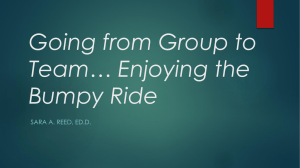 Going from Group to Team… Enjoying the Bumpy Ride SARA A. REED, ED.D.