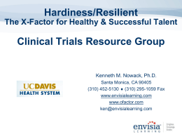 Hardiness/Resilient Clinical Trials Resource Group The X-Factor for Healthy & Successful Talent
