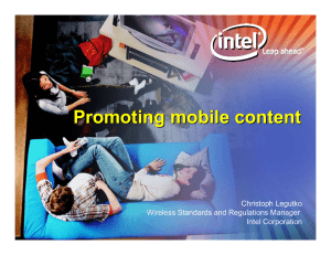 Promoting mobile content Christoph Legutko Wireless Standards and Regulations Manager Intel Corporation
