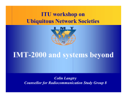 IMT-2000 and systems beyond ITU workshop on Ubiquitous Network Societies Colin Langtry