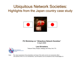 Ubiquitous Network Societies: Highlights from the Japan country case study Lara Srivastava