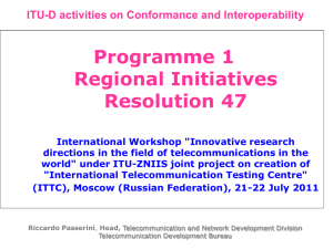 Programme 1 Regional Initiatives Resolution 47 ITU-D activities on Conformance and Interoperability