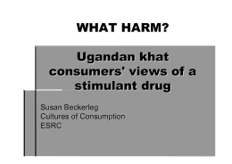 WHAT HARM? Ugandan khat consumers' views of a