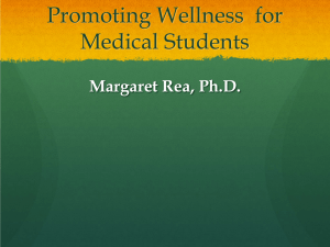 Promoting Wellness  for Medical Students Margaret Rea, Ph.D.