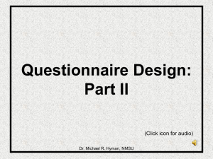 Questionnaire Design: Part II (Click icon for audio) Dr. Michael R. Hyman, NMSU