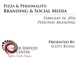 Branding & Social Media Pizza & Personality: February 16, 2016 Personal Branding
