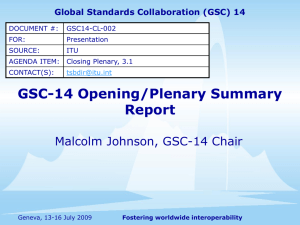 GSC-14 Opening/Plenary Summary Report Malcolm Johnson, GSC-14 Chair Global Standards Collaboration (GSC) 14