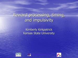 Reward processing, timing, and impulsivity  Kimberly Kirkpatrick