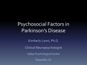 Psychosocial Factors in Parkinson's Disease Kimberly Lanni, Ph.D. Clinical Neuropsychologist