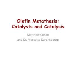 Olefin Metathesis: Catalysts and Catalysis  Matthew Cohan