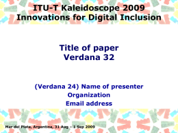 ITU-T Kaleidoscope 2009 Innovations for Digital Inclusion Title of paper Verdana 32