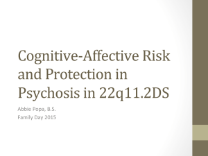 Cognitive-Affective	Risk and	Protection	in Psychosis	in	22q11.2DS Abbie	Popa,	B.S.