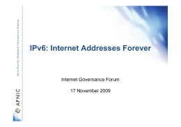 IPv6: Internet Addresses Forever Internet Governance Forum 17 November 2009