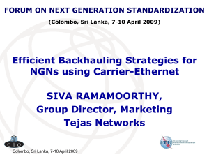Efficient Backhauling Strategies for NGNs using Carrier-Ethernet SIVA RAMAMOORTHY, Group Director, Marketing