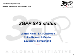 3GPP SA3 status Valtteri Niemi, SA3 Chairman Nokia Research Center Lausanne, Switzerland