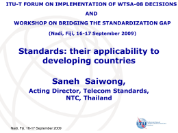 Standards: their applicability to developing countries Saneh  Saiwong, Acting Director, Telecom Standards,
