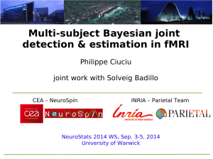 Multi-subject Bayesian joint detection & estimation in fMRI Philippe Ciuciu