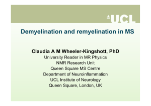 Demyelination and remyelination in MS  Claudia A M Wheeler-Kingshott, PhD