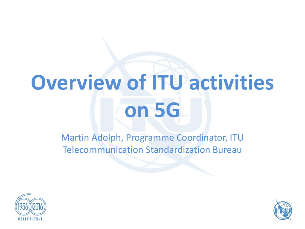 Overview of ITU activities on 5G Martin Adolph, Programme