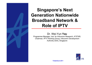 Singapore's Next Generation Nationwide Broadband Network & Role of IPTV