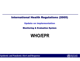 WHO/EPR International Health Regulations (2005) Update on implementation Monitoring & Evaluation System