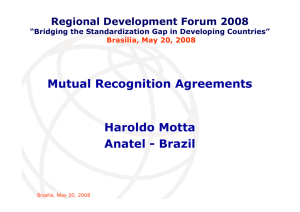 Mutual Recognition Agreements Haroldo Motta Anatel - Brazil Regional Development Forum 2008