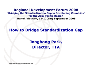 How to Bridge Standardization Gap Jongbong Park, Director, TTA Regional Development Forum 2008